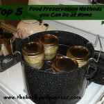 Top 5 Food Preservation Methods you Can Do at Home
